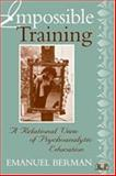 Impossible Training : A Relational View of Psychoanalytic Education, Berman, Emanuel, 0881632759