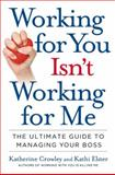 Working for You Isn't Working for Me, Katherine Crowley and Kathi Elster, 1591842751
