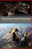 Dinosaurs and Dioramas : Creating Natural History Exhibitions, Chicone, Sarah J. and Kissel, Richard A., 1611322758