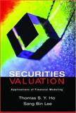 Securities Valuation : Applications of Financial Modeling, Ho, Thomas S. Y. and Lee, Sang Bin, 0195172752