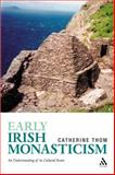 Early Irish Monasticism : An Understanding of Its Cultural Roots, Thom, Catherine and Thom, 0567032752