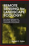 Remote Sensing for Landscape Ecology : New Metric Indicators for Monitoring, Modeling, and Assessment of Ecosystems, Frohn, Robert C., 1566702755