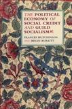 The Political Economy of Social Credit and Guild Socialism, Hutchinson, Frances and Burkitt, Brian, 0954972759