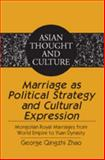 Marriage As Political Strategy and Cultural Expression : Mongolian Royal Marriages from World Empire to Yuan Dynasty, Zhao, George Qingzhi, 1433102757