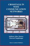 Crosstalk in WDM Communication Networks, Monroy, Idelfonso Tafur and Tangdiongga, Eduward, 1441952756