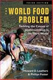 The World Food Problem : Tackling the Causes of Undernutrition in the Third World, Leathers, Howard D. and Foster, Phillips, 1588262758
