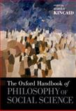 The Oxford Handbook of Philosophy of Social Science, Kincaid, Harold, 0195392752