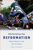 Performing the Reformation : Public Ritual in the City of Luther, Stephenson, Barry, 0199732752