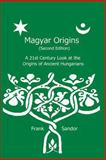 Magyar Origins (Second Edition), Frank Sandor, 1484822757