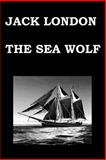 The SEA WOLF by JACK LONDON, Jack London, 1502702754