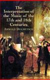 Interpretation of the Music of the 17th and 18th Centuries, Arnold Dolmetsch, 0486442756