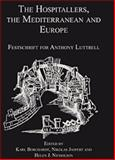 The Hospitallers the Mediterranean and Europe : Festschrift for Anthony Luttrell, , 0754662756