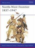 North-West Frontier, 1837-1947, Robert Wilkinson-Latham, 0850452759