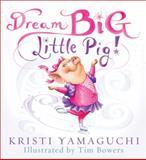 Dream Big, Little Pig!, Kristi Yamaguchi, 1402252757
