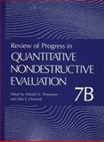 Review of Progress in Quantitative Nondestructive Evaluation : Volume 7B, Thompson, Donald O. and Chimenti, Dale E., 1461282756