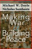 Making War and Building Peace : United Nations Peace Operations, Doyle, Michael W. and Sambanis, Nicholas, 069112275X