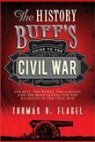 The History Buff's Guide to the Civil War, Thomas R. Flagel, 1402242751