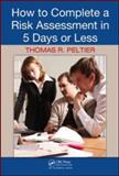 How to Complete a Risk Assessment in 5 Days or Less, Peltier, Thomas R., 1420062751