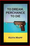 To Dream, Perchance to Die, Keith Mapp, 147759275X
