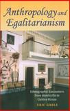 Anthropology and Egalitarianism : Ethnographic Encounters from Monticello to Guinea-Bissau, Gable, Eric, 0253222753