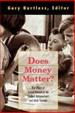 Does Money Matter? : The Link Between Schools, Student Achievement, and Adult Success, , 0815712758
