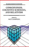 Consciousness, Cognitive Schemata, and Relativism : Multidisciplinary Explorations in Cognitive Science, Kamppinen, Matti, 0792322754