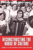 Reconstructing the House of Culture : Community, Self, and the Makings of Culture in Russia and Beyond, Donahoe, Brian, 0857452754