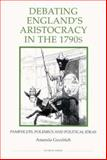 Debating England's Aristocracy in the 1790s : Pamphlets, Polemics and Political Ideas, Goodrich, Amanda, 0861932757