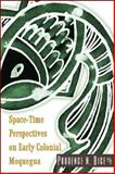 Space-Time Perspectives on Early Colonial Moquegua, Rice, Prudence M., 1607322757