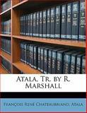 Atala, Tr by R Marshall, François-René de Chateaubriand and Atala, 1146732759