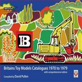 Britains Toy Model Catalogues, 1970 to 1979, David Pullen, 1845842758