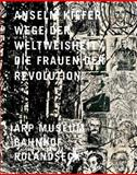Anselm Kiefer - Wege der Weltweisheit /Die Frauen der Revolution, , 3937572759