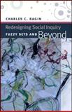 Redesigning Social Inquiry : Fuzzy Sets and Beyond, Ragin, Charles C., 0226702758