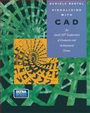 Visualizing with CAD : Why and How to Generate Forms from Geometry to Architecture Using AutoCAD, Bertol, Daniela, 0387942750