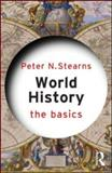 World History : The Basics, Stearns, Peter N., 041558275X
