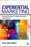 Experiential Marketing : A Practical Guide to Interactive Brand Experiences, Smilansky, Shaz, 0749452757