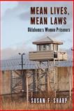 Mean Lives, Mean Laws : Oklahoma's Women Prisoners, Sharp, Susan F., 0813562759
