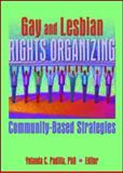 Gay and Lesbian Rights Organizing : Community-Based Strategies, Padilla, Yolanda, 1560232757