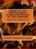 Survey of Law Firm Policies on Alternative Pricing of Legal Services, Primary Research Group, 1574402757