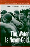 The Water Is Never Cold, James Douglas O'Dell, 1574882759