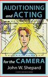 Acting for the Cameras : Proven Techniques for Auditioning and Performing in Film, Episodic TV, Sit-Coms, Soap Operas, Commercials, and Industrials, Shepard, John Warren, 1575252759