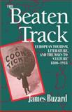 The Beaten Track : European Tourism, Literature, and the Ways to Culture, 1800-1918, Buzard, James, 0198122764