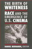 The Birth of Whiteness : Race and the Emergence of United States Cinema, , 0813522765