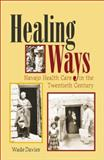 Healing Ways : Navajo Health Care in the Twentieth Century, Davies, Wade, 082632276X