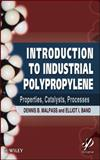 Introduction to Industrial Polypropylene : Properties, Catalysts, Processes, Malpass, Dennis B. and Band, Elliot, 1118062760