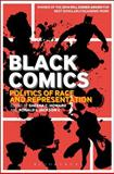Black Comics : Politics of Race and Representation, , 1441172769