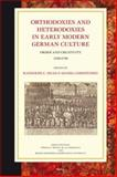 Orthodoxies and Heterodoxies in Early Modern German Culture : Order and Creativity 1550-1750, Head, R.C. (ed.), Christensen, D. (ed.), 9004162763