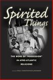 Spirited Things : The Work of Possession in Afro-Atlantic Religions, , 022612276X