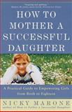 How to Mother a Successful Daughter, Nicky Marone, 0609802763