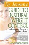 Dr. Jensen's Guide to Natural Weight Control : A Balanced Approach to Well-Being, Jensen, Bernard, 0658002767